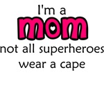 I'm a mom not all superhereos wear a cape