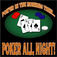 Pok'er In The Morning Then... Poker All Night!