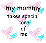 MY MOMMY TAKES SPECIAL CARE OF ME