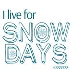 I live for SNOW DAYS