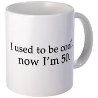 I used to be cool..now I'm 50.