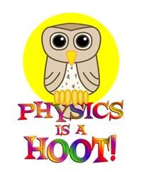 <b>PHYSICS IS A HOOT</b>