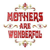 <b>MOTHERS ARE WONDERFUL</b>