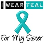 I Wear Teal Ribbon For My Sister
