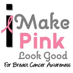 I Make Pink Look Good (Breast Cancer) T-Shirts