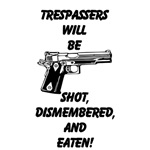 Tresspassers will be shot, dismembered, and eaten.
