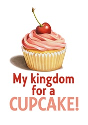 EVERYTHING My kingdom for a CUPCAKE!!