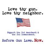 Love thy gun. Love thy neighbor.
