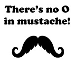 There's No O In Mustache!