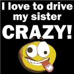 I Love To Drive My Sister Crazy