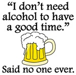 Said No One Ever: Alcohol To Have A Good Time
