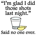 Said No One Ever: I'm Glad I Did Those Shots