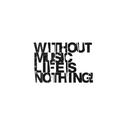 without music life is nothing