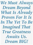 The Yet To Be Imagined Dream BIG Design
