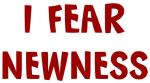 I Fear NEWNESS