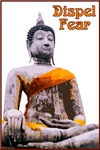 Buddha Dispelling Fear ~ Fear is our greatest foe, not the objects, conditions or people we fear, but fear itself.