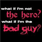 What if I'm Not The Hero? What if I'm The Bad Guy?