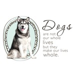 Dogs Make Our Lives Whole (Alaskan Malamute)