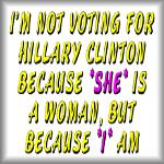 I'm not voting for Clinton because SHE is a woman.