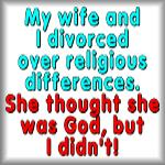My wife and I divorced over religious differences.