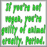 If you're not vegan, you're guilty of animal...