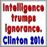 Intelligence trumps ignorance. Clinton 2016