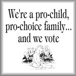 We're a pro-child, pro-choice family...