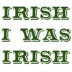 Irish I was Irish