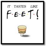 It Tastes Like FEET!