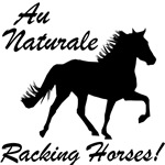 Au Naturale - Racking Horses!