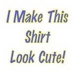 I Make this Shirt Look Cute