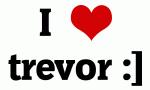 I Love trevor :]