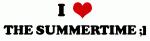 I Love THE SUMMERTIME ;]