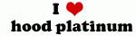I Love   hood platinum