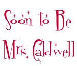 Soon to Be Mrs. Caldwell