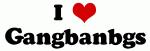 I Love Gangbanbgs