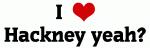 I Love Hackney yeah?