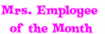 Mrs. Employee  of the Month