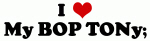 I Love My BOP TONy;