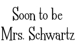 Soon to be Mrs. Schwartz