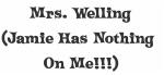 Mrs. Welling (Jamie Has Nothing  On Me!!!)