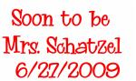 Soon to be   Mrs. Schatzel   6/27/2009