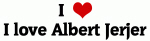 I Love I love Albert Jerjer