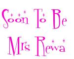 Soon To Be  Mrs Rewa