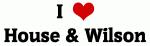 I Love House & Wilson
