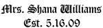 Mrs. Shana Williams  Est. 5.16.09