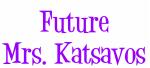Future Mrs. Katsavos