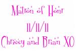 Matron of Honr 11/11/11 Chrissy and Brian XO