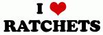 I Love RATCHETS