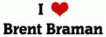 I Love Brent Braman